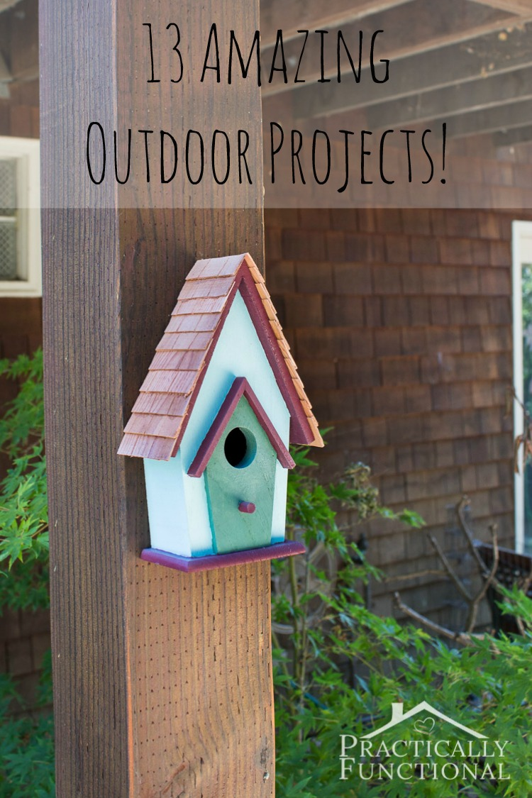 13 Amazing Outdoor Projects! Get inspired and get outdoors!