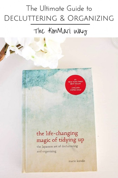 The ultimate guide to decluttering and organizing (a real look at the KonMari method) - and 9 other great ways to organize and declutter your home!